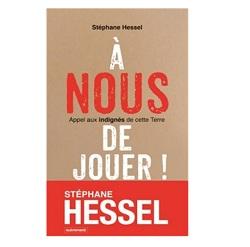 Stephane Hessel A nous de jouer