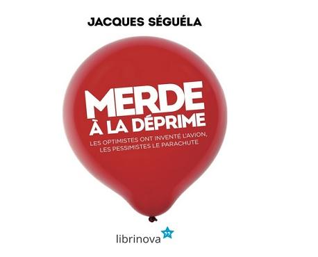 Jacques seguela merde a la deprime ebook