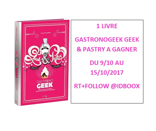 JEU CONCOURS GASTRONOGEEK GEEK AND PASTRY