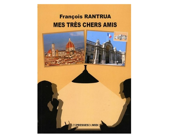 mes tres chers amis livre françois rantrua