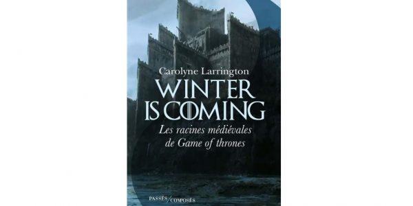 passes composes livre Winter is coming Les racines médiévales de Game of Thrones