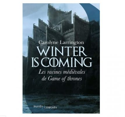 passes composes livre Winter is coming Les racines médiévales de Game of Thrones