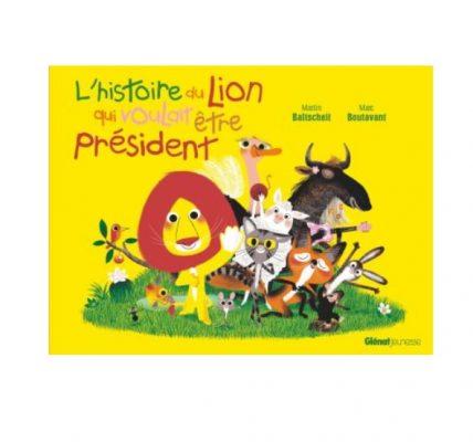 l histoire du lion qui voulait etre président livre enfant